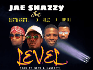 Jae Snazzy ft Gusto Kartel X Killz X Mr Cee_Level