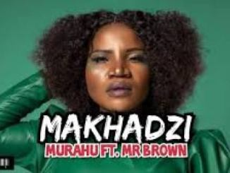 Makhadzi – Murahu Ft. Mr Brown