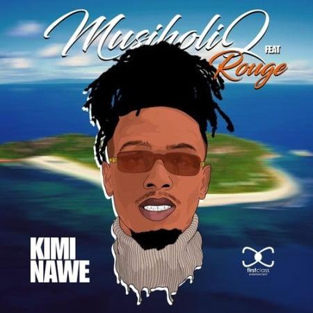 Mp3 Download Musiholiq Kimi Nawe Ft Rouge Fakaza