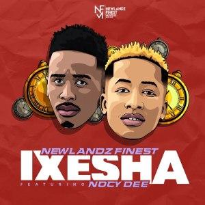Newlandz Finest – Ixesha (feat. Nocy Dee)