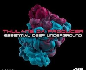 Thulane Da Producer – Essential Deep Underground