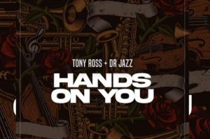 Tony Ross – Hands On You Ft. Dr Jazz