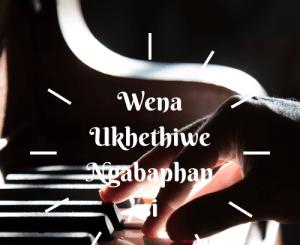 Wena Ukhethiwe Ngabaphansi Amapiano