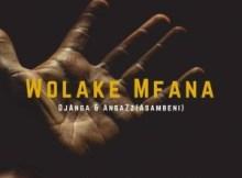 Dj Anga & AngaZz(Asambeni) – Wolake Mfana