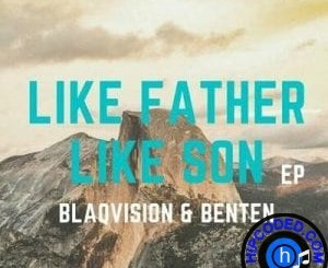 Blaqvision & BenTen – Like Father Like Son (Song)