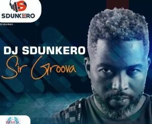 ALBUM: Dj Sdunkero – Sir Groova