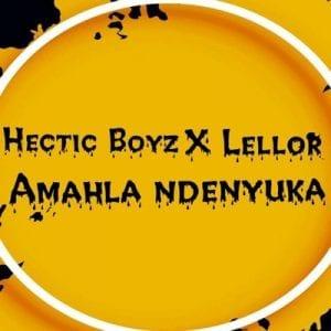 Hectic Boyz & LelloR – Amahla Ndenyuka