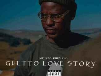 EP: Mfundo Khumalo & Gaba Cannal Music – Ghetto Love Story