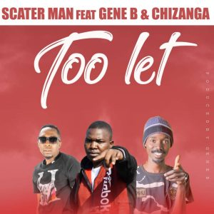 Scatter Man ft. Gene B & Chizanga – Too Late