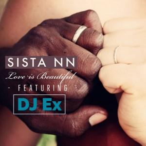 Sista NN & DJ Ex – Love Is Beautiful (Extended Mix)
