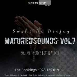 Sushi Da Deejay – Matured Sounds Vol. 7 (SoulMc_Nito-s Bday Mix)