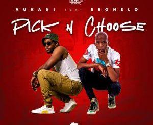 VIDEO: Vukani – Pick & Choose Ft. Sbonelo