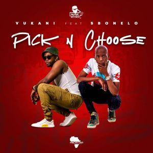 VIDEO: Vukani – Pick & Choose Ft. Sbonelo