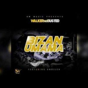 Walker no Busted – Bizan'Umama Ft. Andileh