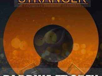 Dj Drika ft Grey – Stranger
