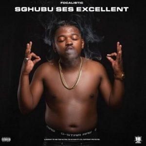 Focalistic – Sghubu Ses Excellent Ft. DJ Maphorisa, MDU aka TRP & Bongza
