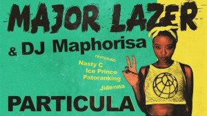 Major Lazer & DJ Maphorisa – Particula