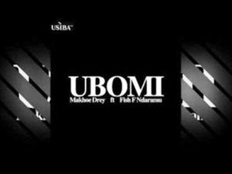 Makhoe Drey – Ubomi ft Fish F Ndaramu