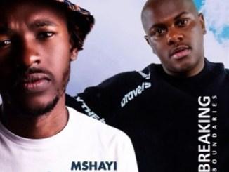 Mshayi & Mr Thela – breaking boundaries (Feat. Xola toto)