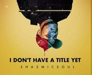 Shazmicsoul – Amakhekhe