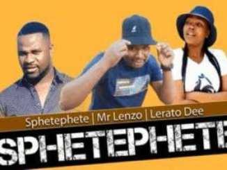 Sphetephete, Mr Lenzo & Lerato Dee – Sphetephete (Original)
