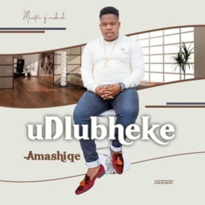 ALBUM: Udlubheke – Amashiqe