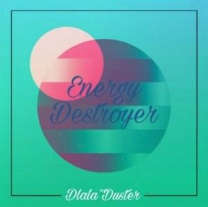 Dlala Duster – Energy Destroyer