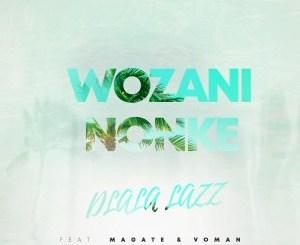 Dlala Lazz – Wozani Nonke (feat. Magate & Voman)