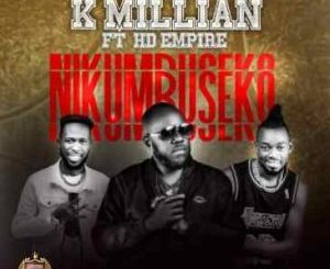 K Millian – Nikumbuseko Ft. Hd Empire