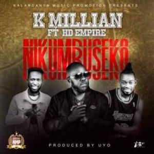 K Millian – Nikumbuseko Ft. Hd Empire