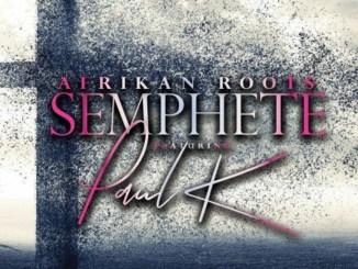 Afrikan Roots ft. Paul K – Semphete