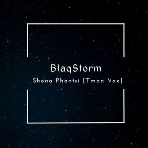 BlaqStorm – Shona Phantsi (T-Man Vox)