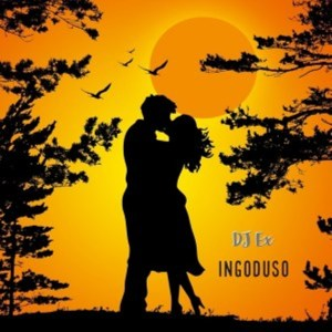 DJ Ex – Ingoduso (Original Mix)