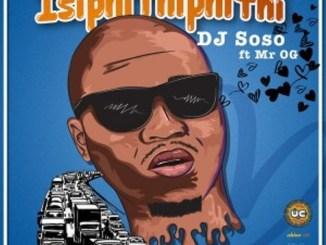DJ Soso Ft. Mr OG – Isipithiphithi