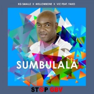 KG Smallz – Sumbulala (Stop Gbv)