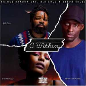 Prince Shadow Ft. Big Zulu & Steph Solo – C Within