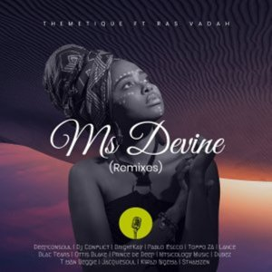 Themetique ft. Ras Vadah – Ms Devine (Pablo Escco Remix),Themetique, Ras Vadah – Ms Devine (Remixes),Themetique, Ras Vadah – Ms Devine (Deepconsoul & Dj Conflict Memories Of You Mix)