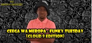 Ceega Wa Meropa – Funky Tuesday (Cloud 9 Edition)