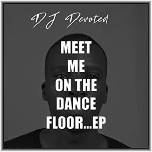 DJ Devoted – Meet Me On The Dance Floor (Original Mix)