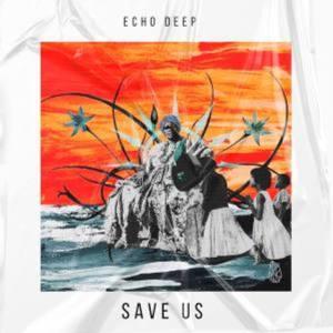 Echo Deep – Save Us (Original Mix)
