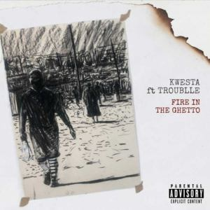 Kwesta Ft. Trouble – Fire In The ghetto