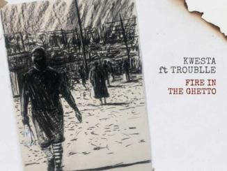 VIDEO: Kwesta – Fire In The Ghetto ft. Trouble,Kwesta Ft. Trouble – Fire In The ghetto