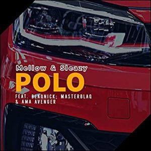 Mellow & Sleazy Ft. Blaqnick, MasterBlaQ & Ama Avenger – Polo