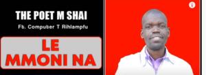 The Poet M Shai Ft. Computer T Rihlampfu – Le Mmoni Na