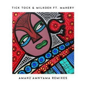 Tick Tock ft. milkoeh, Mahery – Amanz'amnyama (Oxygenbuntu Remix)