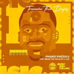Tremaine Thee DeeJay Ft. Brian the vocalist & Jae – Phansi phezulu