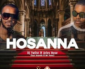 DJ Twiist & Aries Rose – Hosanna (feat. Anande & Mr Yomz)