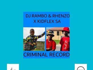 Dj Rambo & Rhenzo – Criminal Record ft. Kidflex SA