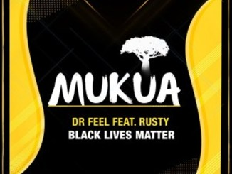 Dr Feel – Black Lives Matter Ft. Rusty