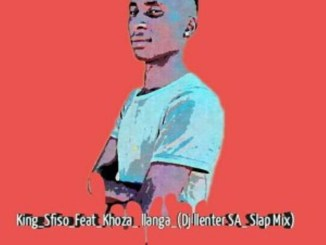 KingSfiso & Khoza – llanga (Dj Llenter SA Slap Mix)
